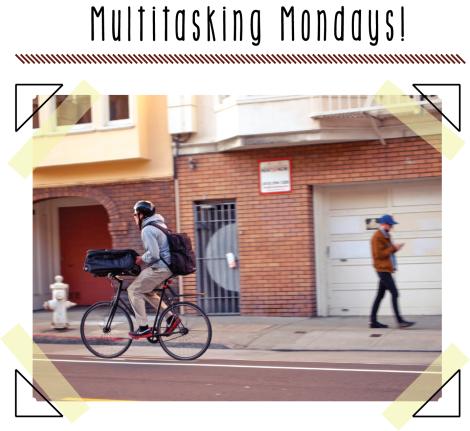 Multitasking Mondays
